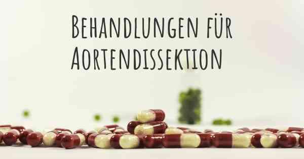 ▷ Was sind die besten Behandlungsmöglichkeiten für Aortendissektion?