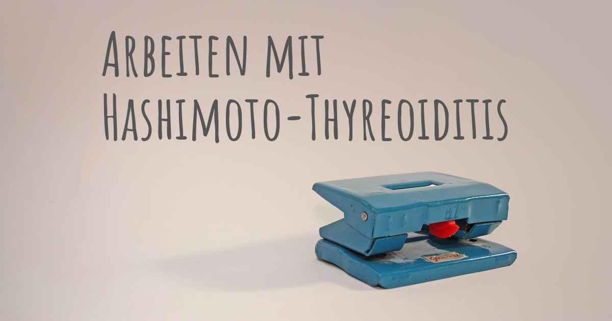 Können Leute mit Hashimoto-Thyreoiditis arbeiten? Wenn ja
