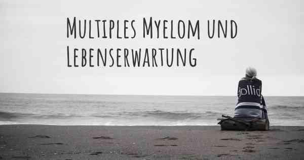 Multiples myelom lebenserwartung 2020