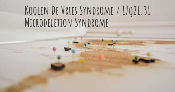 Koolen De Vries Syndrome / 17q21.31 Microdeletion Syndrome
