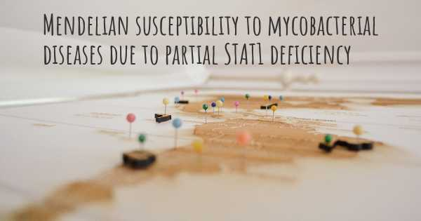 Mendelian susceptibility to mycobacterial diseases due to partial STAT1 deficiency