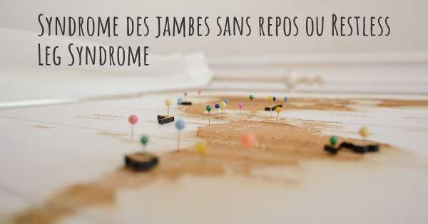 Syndrome des jambes sans repos ou Restless Leg Syndrome