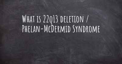What is 22q13 deletion / Phelan-McDermid Syndrome