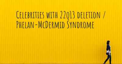 Celebrities with 22q13 deletion / Phelan-McDermid Syndrome