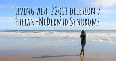 Living with 22q13 deletion / Phelan-McDermid Syndrome