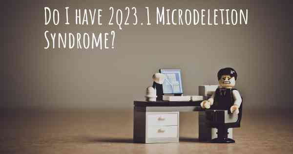 Do I have 2q23.1 Microdeletion Syndrome?