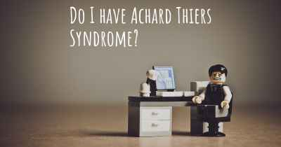 Do I have Achard Thiers Syndrome?