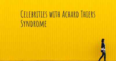 Celebrities with Achard Thiers Syndrome