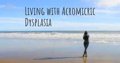 Living with Acromicric Dysplasia