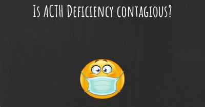 Is ACTH Deficiency contagious?
