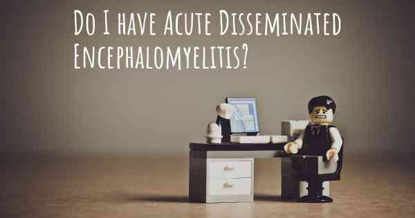 Do I have Acute Disseminated Encephalomyelitis?