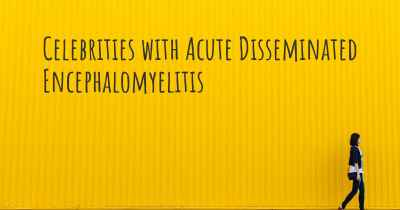 Celebrities with Acute Disseminated Encephalomyelitis