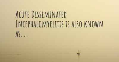 Acute Disseminated Encephalomyelitis is also known as...