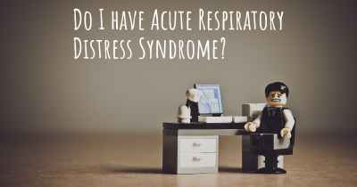 Do I have Acute Respiratory Distress Syndrome?
