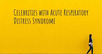 Celebrities with Acute Respiratory Distress Syndrome