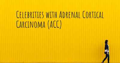 Celebrities with Adrenal Cortical Carcinoma (ACC)