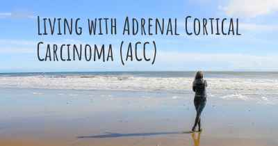 Living with Adrenal Cortical Carcinoma (ACC)