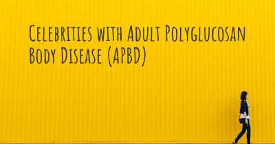 Celebrities with Adult Polyglucosan Body Disease (APBD)