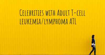 Celebrities with Adult T-cell leukemia/lymphoma ATL