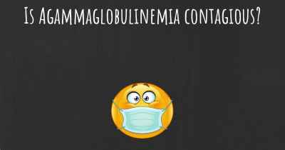 Is Agammaglobulinemia contagious?