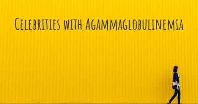 Celebrities with Agammaglobulinemia