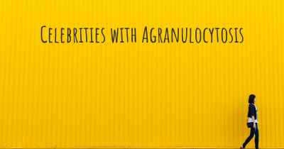 Celebrities with Agranulocytosis