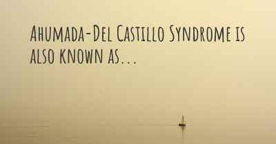 Ahumada-Del Castillo Syndrome is also known as...