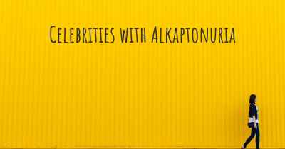 Celebrities with Alkaptonuria