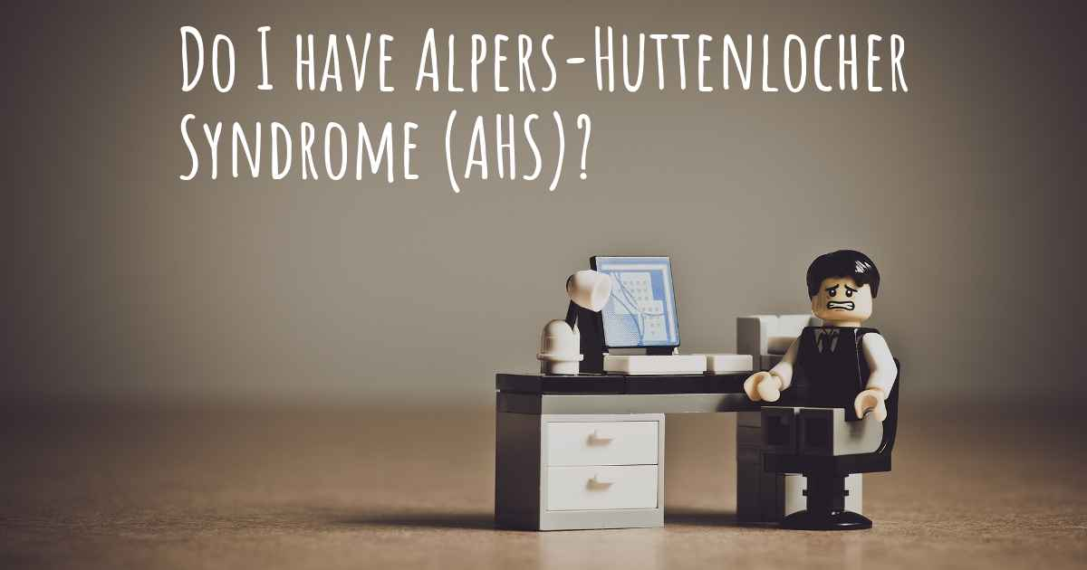 Do I have Alpers-Huttenlocher Syndrome (AHS)?