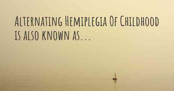 Alternating Hemiplegia Of Childhood is also known as...
