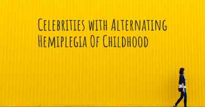 Celebrities with Alternating Hemiplegia Of Childhood