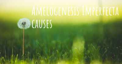 Amelogenesis Imperfecta causes