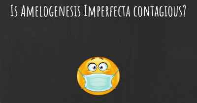 Is Amelogenesis Imperfecta contagious?