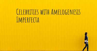 Celebrities with Amelogenesis Imperfecta