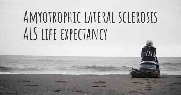 ▷ What is the life expectancy of someone with Amyotrophic lateral