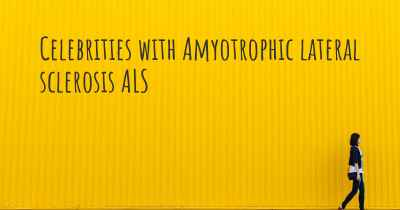 Celebrities with Amyotrophic lateral sclerosis ALS