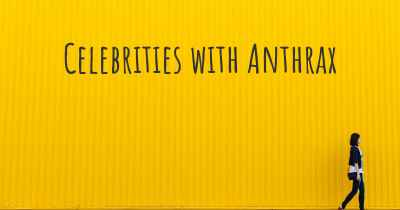 Celebrities with Anthrax