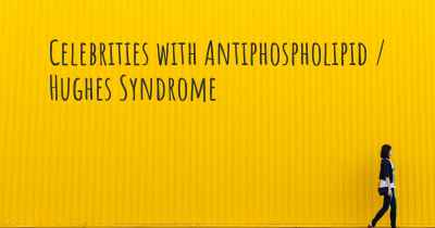 Celebrities with Antiphospholipid / Hughes Syndrome