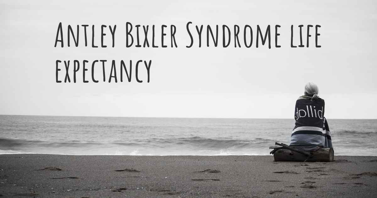 What is the life expectancy of someone with Antley Bixler ...