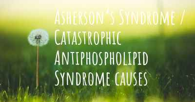 Asherson's Syndrome / Catastrophic Antiphospholipid Syndrome causes