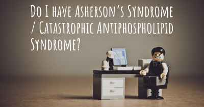 Do I have Asherson's Syndrome / Catastrophic Antiphospholipid Syndrome?