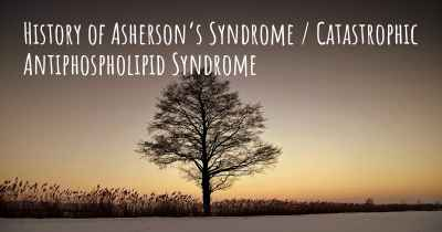 History of Asherson's Syndrome / Catastrophic Antiphospholipid Syndrome