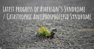 Latest progress of Asherson's Syndrome / Catastrophic Antiphospholipid Syndrome
