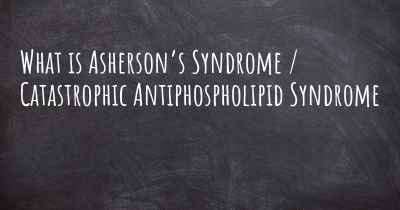 What is Asherson's Syndrome / Catastrophic Antiphospholipid Syndrome