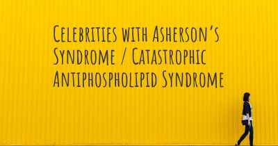 Celebrities with Asherson's Syndrome / Catastrophic Antiphospholipid Syndrome