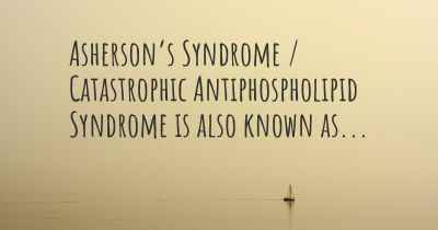 Asherson's Syndrome / Catastrophic Antiphospholipid Syndrome is also known as...