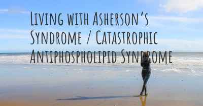 Living with Asherson's Syndrome / Catastrophic Antiphospholipid Syndrome