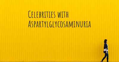 Celebrities with Aspartylglycosaminuria