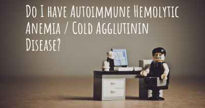 Do I have Autoimmune Hemolytic Anemia / Cold Agglutinin Disease?