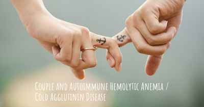 Couple and Autoimmune Hemolytic Anemia / Cold Agglutinin Disease